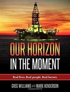 Our Horizon: In the Moment by Greg Williams with Mark Henderson 9:56 PM CDT, April 20th, 2010: 4.9 million barrels' worth of oil begins to spew into the Gulf of Mexico as the Deepwater Horizon drilling rig,