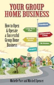 Your Group Home Business by Michelle Pace and Mitchell Spencer. Authors Michelle Pace and Mitchell Spencer have been successfully operating group homes in the Houston area for 30 years.